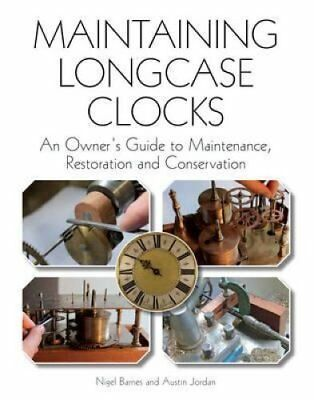 Maintaining Longcase Clocks An Owner's Guide to Maintenance, Re... 9781847975218