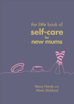 The Little Book of Self-Care for New Mums by Beccy Hands 9781785041822