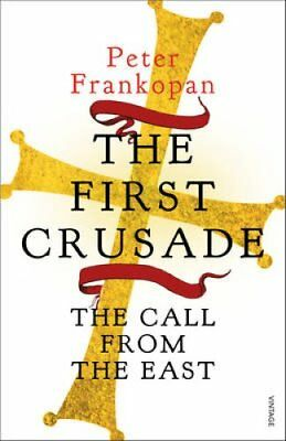 The First Crusade The Call from the East by Peter Frankopan 9780099555032