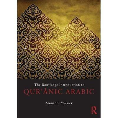 The Routledge Introduction to Qur'anic Arabic - Paperback NEW Munther Younes 201