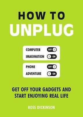 How to Unplug: Get Off Your Gadgets and Start Enjoying Real Life by Ross...