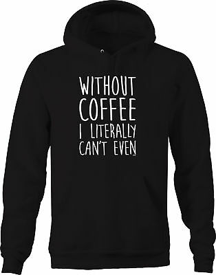 Without Coffee I Literally Can't Even Addict Morning Cup Caffeine sweatshirt