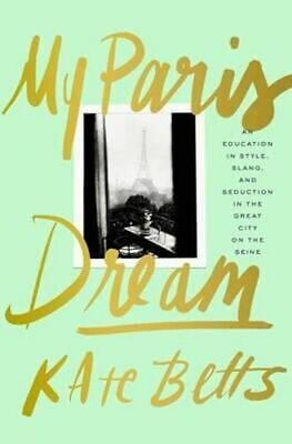 NEW My Paris Dream By Kate Betts Paperback Free Shipping