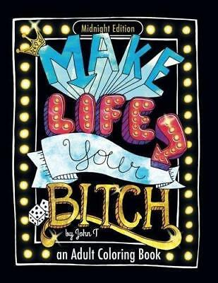 Make Life Your Bitch: Motivational adult coloring book. Turn your stress into