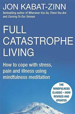 Full Catastrophe Living, Revised Edition: How to cope with stress, pain and illn