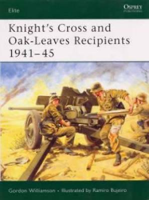 Elite: Knight's Cross and Oak-Leaves Recipients 1941-45 123 by Gordon...