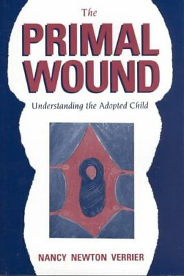 The Primal Wound: Understanding the Adopted Child by Nancy Verrier...