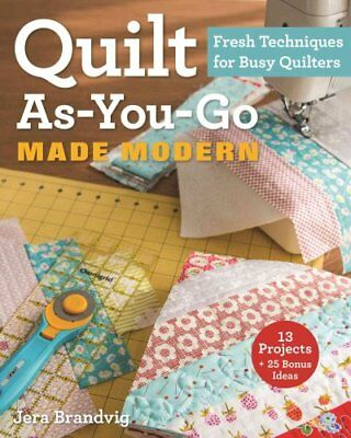 Quilt As-You-Go Made Modern Fresh Techniques for Busy Quilters 9781607059011