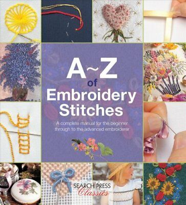 A-Z of Embroidery Stitches A Complete Manual for the Beginner T... 9781782211617
