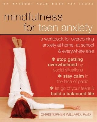 Mindfulness for Teen Anxiety: A Workbook for Overcoming Anxiety a...