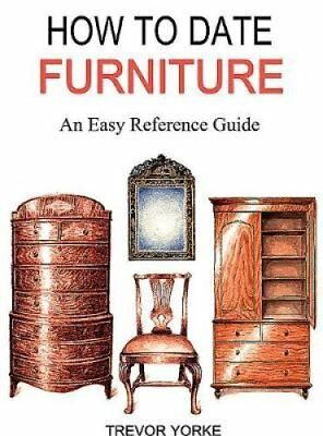 HOW TO DATE FURNITURE An Easy Reference Guide by Trevor Yorke 9781846743764
