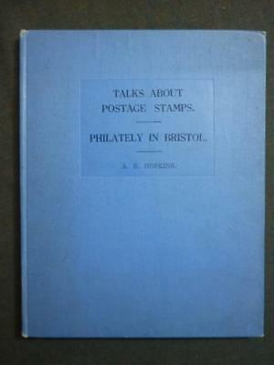 TALKS ABOUT POSTAGE STAMPS - PHILATELY IN BRISTOL by A E HOPKINS