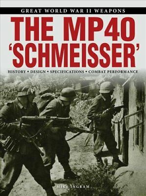 "The MP 40 ""Schmeisser"" by Mike Ingram 9781782746836 (Paperback, 2018)"