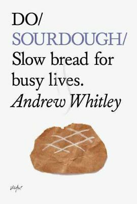 Do Sourdough Slow Bread for Busy Lives by Andrew Whitley 9781907974113