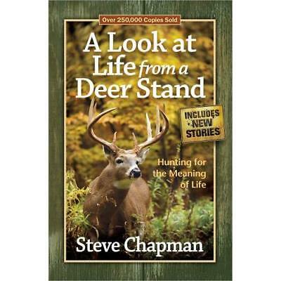 A Look at Life from a Deer Stand: Hunting for the Meani - Paperback NEW Steve Ch