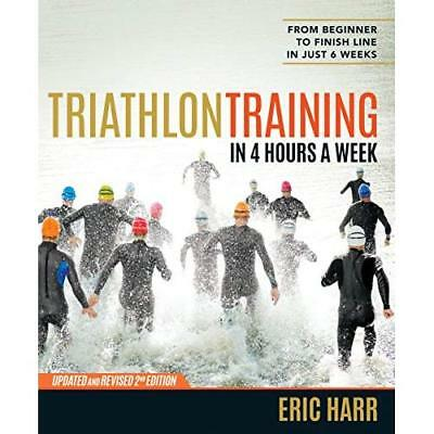 Triathlon Training in Four Hours a Week - Paperback NEW Eric Harr(Autho 2015-10-