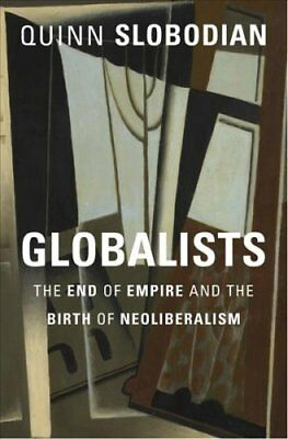 Globalists The End of Empire and the Birth of Neoliberalism 9780674979529