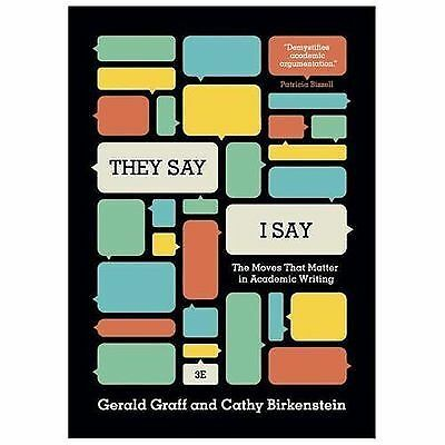 They Say / I Say : The Moves That Matter in Academic Writing by Gerald Graff and