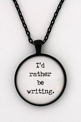 I'D RATHER BE WRITING Author Writer Gift Jewelry Quote Pendant Necklace
