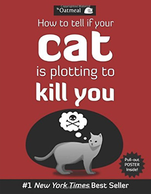 The Oatmeal-How To Tell If Your Cat Is Plotting To Kill You BOOK NEW