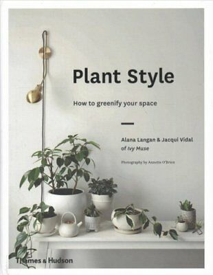 Plant Style: How to greenify your space by Jacqui Vidal, Alana Langan...