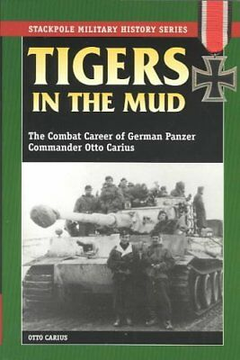 Tigers in the Mud The Combat Career of German Panzer Commander ... 9780811729116