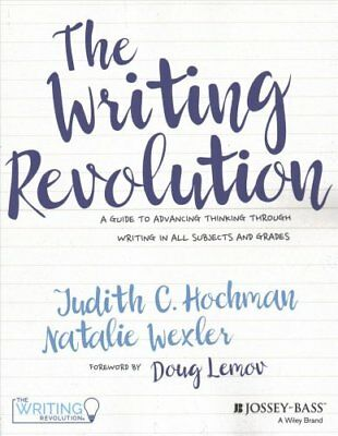 The Writing Revolution: A Guide to Advancing Thinking Through Writing in All...
