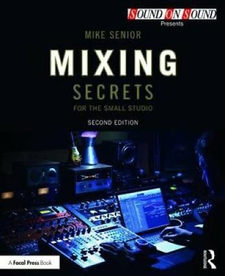 Mixing Secrets for the Small Studio by Mike Senior 9781138556379