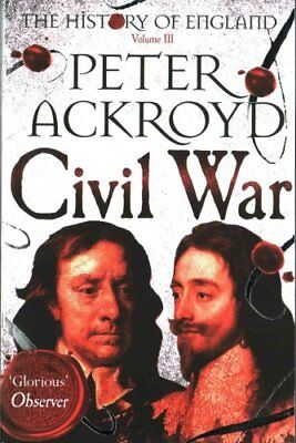 Civil War The History of England Volume III by Peter Ackroyd 9781447271697