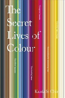 The Secret Lives of Colour: RADIO 4's BOOK OF THE WEEK by Kassia St Clair...