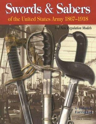 Swords and Sabers of the United States Army 1867-1918 : The New Regulation...