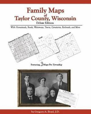 Family Maps of Taylor County, Wisconsin, Deluxe Edition : With Homesteads,...