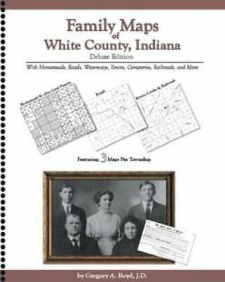 Family Maps of White County, Indiana Deluxe Edition