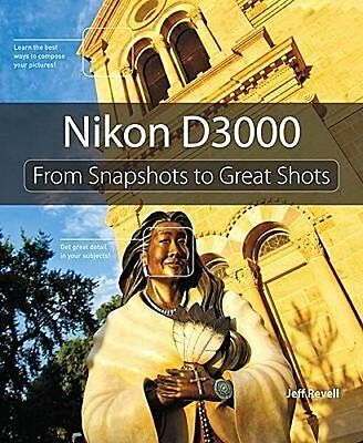 Nikon D3000: From Snapshots to Great Shots Jeff Revell