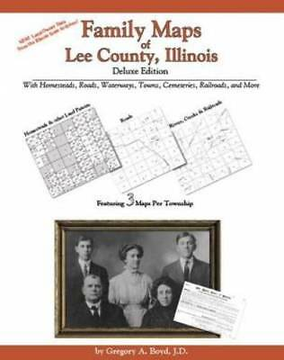 Family Maps of Lee County, Illinois, Deluxe Edition : With Homesteads, Roads,...