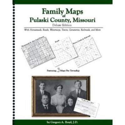 Family Maps of Pulaski County, Missouri Deluxe Edition