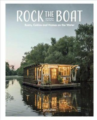 Rock the Boat Boats, Cabins and Homes on the Water by Gestalten 9783899559163