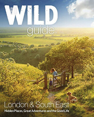 Wild Guide London and South East England (Wild Guides) Paperback – 18 May 2015