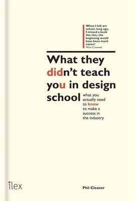 What They Didn't Teach You in Design School: What You Actually Ne...