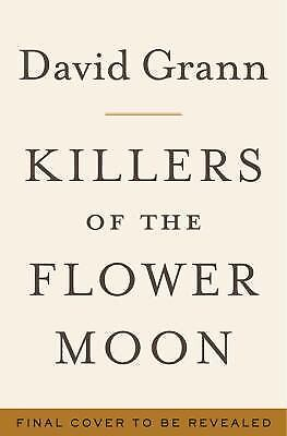 Killers of the Flower Moon : The Osage Murders & Birth of the FBI by David Grann