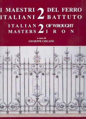 I Maestri Italiani del Ferro Battuto. Italian Masters of Iron. Vol. 2