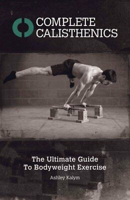 Complete Calisthenics The Ultimate Guide to Bodyweight Exercises 9781905367542