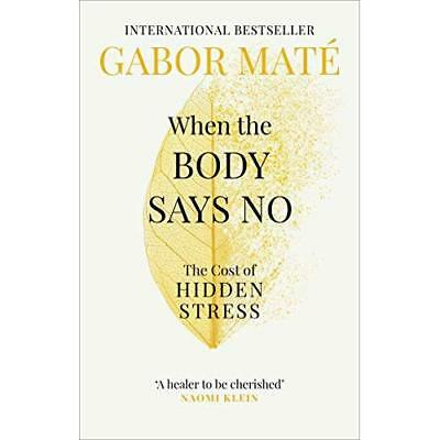 When the Body Says No: The Cost of Hidden Stress - Paperback / softback NEW Mate