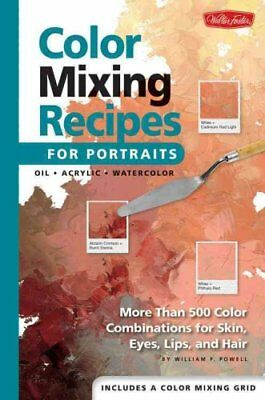 Color Mixing Recipes for Portraits by William F. Powell 9781560109907