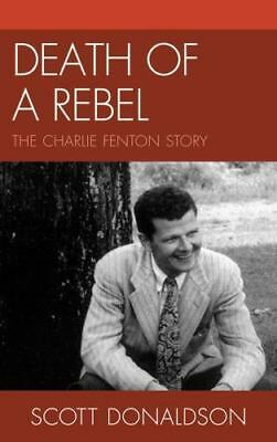 Death of a Rebel: The Charlie Fenton Story, Donaldson, Scott, Good Condition, Bo