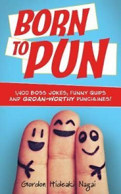 Born to Pun 1,400 Boss Jokes, Funny Quips and Groan-Worthy Punc... 9781612437880