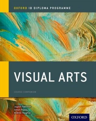 IB VISUAL ARTS COURSE BOOK OXFORD IB D, Paterson, Jayson, Poppy, ...