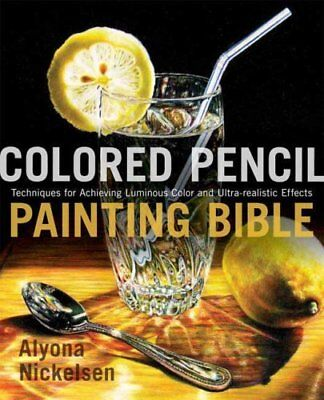 Colored Pencil Painting Bible by Alyona Nickelsen 9780823099207