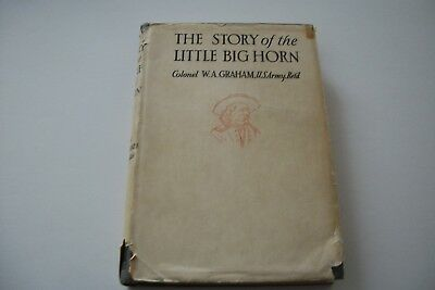 The Story Of The Little Big Horn by Colonel W.A. Graham 1946 Second Edition