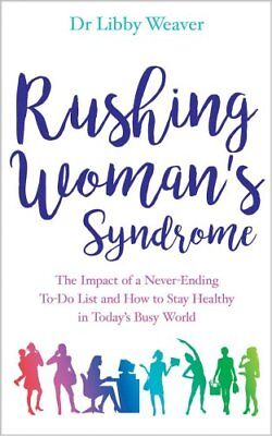 Rushing Woman's Syndrome: The Impact of a Never-ending To-do list and How to...